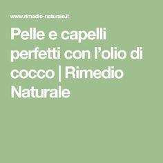 Pelle e capelli perfetti con l'olio di cocco | Rimedio Naturale