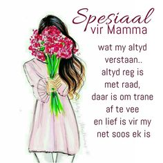 Spesiaal vir mamma wat my altyd verstaan.. altyd reg is met raad, daar is om trane af te vee en lief is vir my net soos ek is