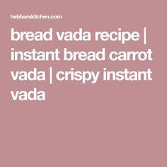 bread vada recipe   instant bread carrot vada   crispy instant vada