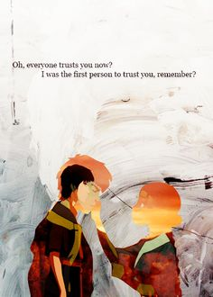 oh man when she says that .. all those zutara feels .. You're the only light I've ever know