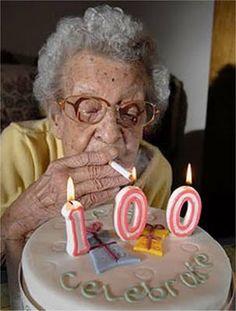 Happy 100th birthday -- in spite of the cigarettes!