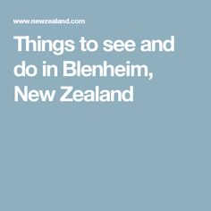 Things to see and do in Blenheim, New Zealand