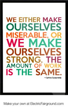 we can either make ourselves miserable or we can make ourselves strong - Google Search