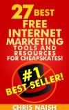 27 Best Free Internet Marketing Tools And Resources for Cheapskates (Internet Marketing Tips for Cheapskates Book 1)