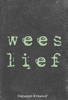 Wees lief www.twitter.com/oogappelkreat www.facebook.com/oogappelkreatief AFRIKAANS Wise Quotes, Great Quotes, Words Quotes, Wise Words, Funny Quotes, Sayings, Three Word Quotes, Three Words, Afrikaanse Quotes