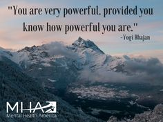 """You are very powerful, provided you know how powerful you are."" -Yogi Bhajan"