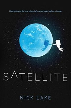 Cover Reveal: Satellite by Nick Lake - On sale October 3, 2017! #CoverReveal