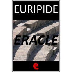 Eracle  Il testo in italiano tradotto da Ettore Romagnoli e la versione originale in greco della tragedia di Euripide nella quale Lico, sfru...