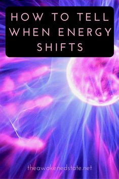 How do you understand when the energy shifts? What does that even mean?  All is energy this is even proven from quantum physics that everything that makes up our reality is essentially energy and empty space. Energy Shifts are when there is a physical change in our very ethereal world we live in. This is often a skill that develops with a ton of practice towards consciously being aware.