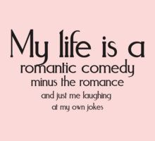sarcasm humor   ... minus the romance and just me laughing at my own jokes by SlubberBub