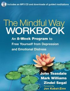 The Mindful Way Workbook: An 8-Week Program to Free Yourself from Depression and Emotional Distress by John D. Teasdale PhD,http://www.amazon.com/dp/1462508146/ref=cm_sw_r_pi_dp_MM0jtb117H5TVWGZ