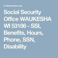 Social Security Office WAUKESHA WI 53186 - SSI, Benefits, Hours, Phone, SSN, Disability