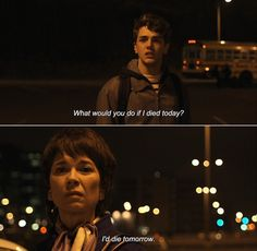 ― I Killed My Mother (2009)Hubert: What would you do if I died today? Chantale: I'd die tomorrow.