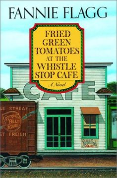 fanni flagg, fannie flagg books, cafe, read, southern books, favorite books, fried green tomatoes book, classic books, fri green