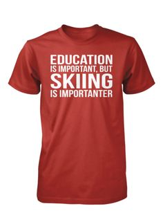 Education Is Importanter, But Skiing Is Importanter