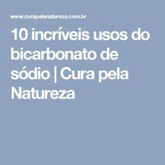 10 incríveis usos do bicarbonato de sódio | Cura pela Natureza