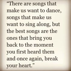 There are songs that make us want to dance, songs that make us want to sing along, but the best songs are the ones that bring you back to the moment you first heard them and once again, break your heart.