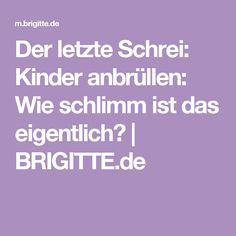 Der letzte Schrei: Kinder anbrüllen: Wie schlimm ist das eigentlich? | BRIGITTE.de