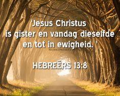 Jesus Christus is gister en vandag dieselfde Bible Quotes, Bible Verses, Afrikaanse Quotes, Jesus Christus, Inspirational Qoutes, Say You, Christianity, God, Sayings