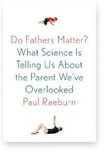 Do Fathers Matter? What Science Is Telling Us About the Parent We've Overlooked by Paul Raeburn