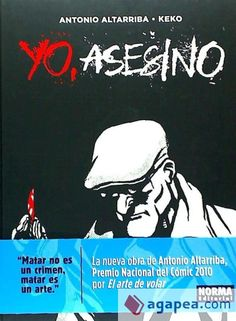 Altarriba, Antonio. Yo, asesino. Barcelona : Norma, 2015