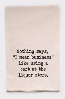 ellembee Home - Nothing Says, I Mean Business Like Using a Cart at The Liquor Store Tea Towel