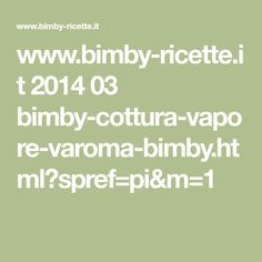 www.bimby-ricette.it 2014 03 bimby-cottura-vapore-varoma-bimby.html?spref=pi&m=1