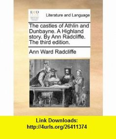 The castles of Athlin and Dunbayne. A Highland story. By Ann Radcliffe. The third edition. (9781140884705) Ann Ward Radcliffe , ISBN-10: 1140884700  , ISBN-13: 978-1140884705 ,  , tutorials , pdf , ebook , torrent , downloads , rapidshare , filesonic , hotfile , megaupload , fileserve