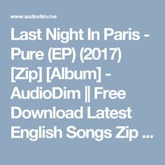 Last Night In Paris - Pure (EP) (2017) [Zip] [Album] - AudioDim || Free Download Latest English Songs Zip Album
