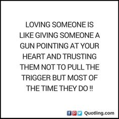Loving someone is like giving someone a gun pointing at your - Hurt Quote