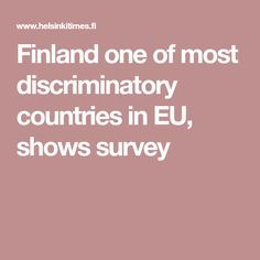 Finland one of most discriminatory countries in EU, shows survey