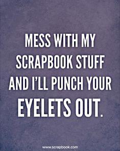 Quote - Mess With My Scrapbook Stuff... - Scrapbook.com