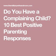 Do You Have a Complaining Child? 10 Best Positive Parenting Responses