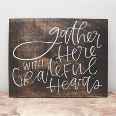 """Gather here with grateful hearts."" Our wood signs are a lovely piece of art you can use as photo props, decor during your wedding or event, and as decoration for your home. Each piece is made to orde"