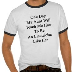One Day My Aunt Will Teach Me How To Be An Electri Tee T Shirt, Hoodie Sweatshirt