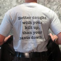 better caught with yr kilt up, than your pants down. Scottish Quotes, Scottish Man, Scottish Culture, Tartan, Highland Games, Men In Kilts, My Ancestors, Paddys Day, Highlanders