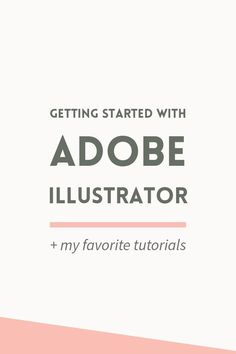 Getting started with Adobe Illustrator: when to use it, getting familiar with the workspace, plus my favorite Illustrator learning resources.