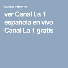 ver Canal La 1 española en vivo Canal La 1 gratis