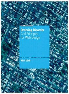 Ordering Disorder: Grid Principles for Web Design (Voices That Matter) by Khoi Vinh,  $18.47