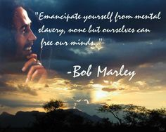 Emancipate yourself from mental slavery, none but ourselves can free our mind #bobmarley