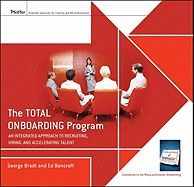Total Onboarding Program: An Integrated Approach to Recruiting, Hiring, and Accelerating Talent - George Bradt and Mary Vonnegut