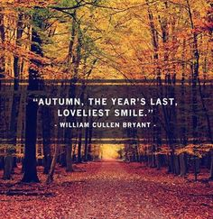 """Autumn, the year's last, loveliest smile."" – William Cullen Bryant"