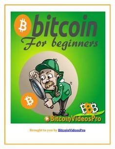 Bitcoin for Beginners Free Report Reveals Everything You Need To Know About Bitcoins And Will Teach You How To Start Earning Boatloads Of Cash With It!