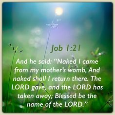 「JOB Naked I came from my mother's womb, And naked I shall return there. Biblical Quotes, Bible Verses Quotes, Jesus Quotes, Scripture Verses, Bible Scriptures, I Choose Life, Book Of Job, Job 1, Christian Prayers