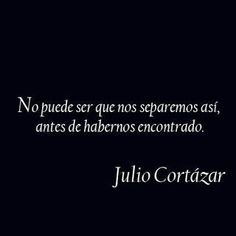 Julio Cortázar dejó establecido, con esta frase, el obstáculo que muchas veces impide no sólo el encuentro sino el diálogo, y por supuesto el acuerdo. Se bajan los brazos, se evita la ocasión, se b...