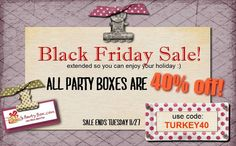 Black Friday sale extended until Tuesday Nov. 27th. ALL Party Boxes are 40% off using code TURKEY40