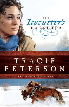 The Icecutter's Daughter (Land of Shining Water, #1) by Tracie Peterson