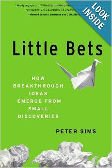 Little Bets: How Breakthrough Ideas Emerge from Small Discoveries: Peter Sims