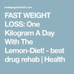 FAST WEIGHT LOSS: One Kilogram A Day With The Lemon-Diet! - best drug rehab   Health