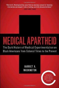 Medical Apartheid: The Dark History of Medical Experimentation on Black Americans from Colonial Times to the Present by Harriet A. Washington, http://www.amazon.com/dp/076791547X/ref=cm_sw_r_pi_dp_vK45qb10ZAT0A